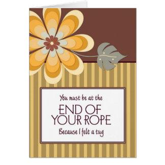 Usted debe estar en el extremo de su cuerda tarjeta de felicitación