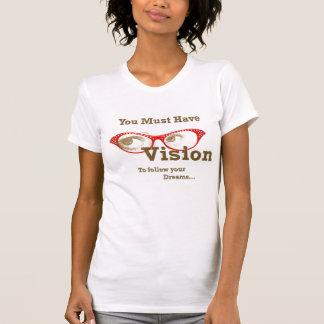 usted debe tener visión para seguir sus sueños playera