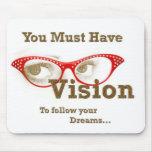 usted debe tener visión para seguir sus sueños alfombrilla de ratones