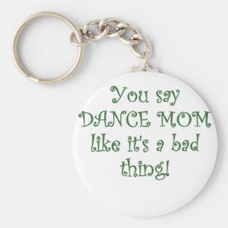 Usted dice a la mamá de la danza como su una mala  llaveros personalizados