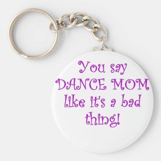Usted dice a la mamá de la danza como su una mala  llavero personalizado