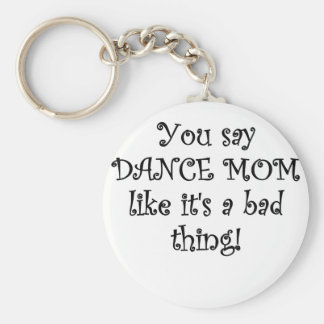 Usted dice a la mamá de la danza como su una mala  llavero redondo tipo pin