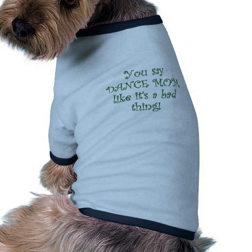 Usted dice a la mamá de la danza como su una mala  camiseta con mangas para perro