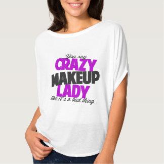 Usted dice a la señora loca del maquillaje como su playera