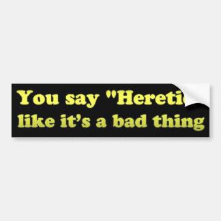 Usted dice al hereje como su una mala cosa etiqueta de parachoque