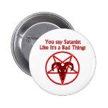 Usted dice al Satanist… Mala cosa Pins