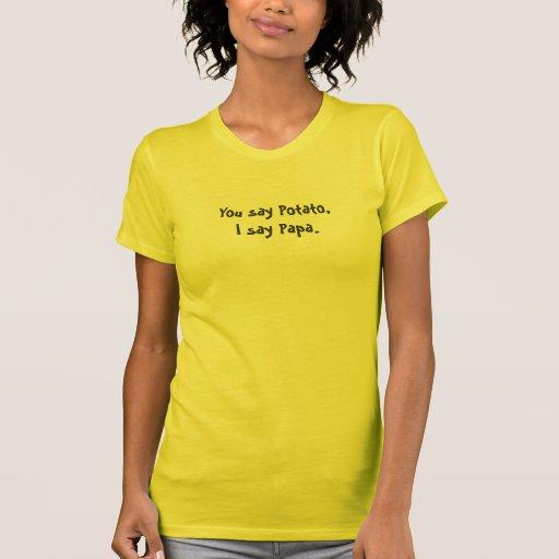 ¡Usted dice la patata! Camisetas