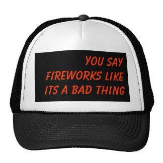 Usted dice los fuegos artificiales como su una mal gorras