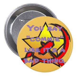 """""""Usted dice que """"el commie"""" como él es botón de Pin Redondo De 3 Pulgadas"""