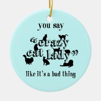 Usted dice que señora loca Like It del gato es una Adorno Redondo De Cerámica
