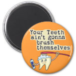 Usted dientes Aint que va a cepillarse Imanes De Nevera