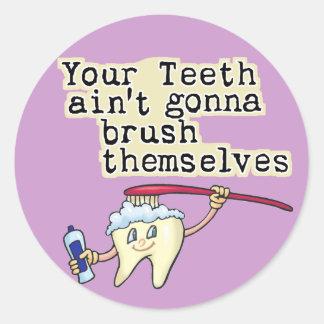 Usted dientes Aint que va a cepillarse Etiqueta Redonda