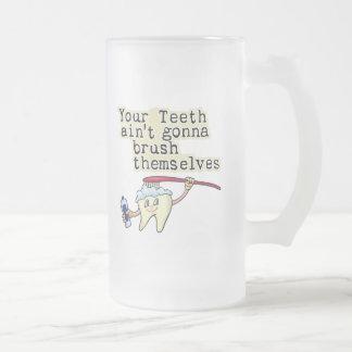 Usted dientes Aint que va a cepillarse Taza