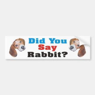 ¿Usted dijo el conejo? Pegatina para el parachoque Pegatina Para Auto