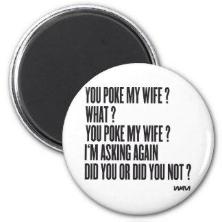 ¿Usted empuja a mi esposa? Imanes
