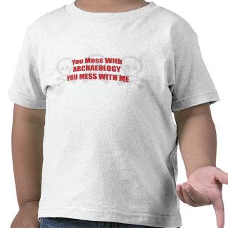 Usted ensucia con arqueología que usted ensucia camiseta