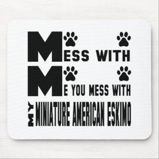 Usted ensucia con mi esquimal americano miniatura mousepads
