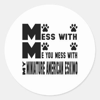 Usted ensucia con mi esquimal americano miniatura pegatina redonda