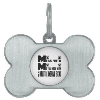 Usted ensucia con mi esquimal americano miniatura placa de nombre de mascota