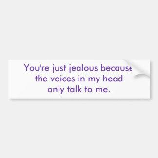 Usted es apenas celoso porque las voces en mi él… pegatina para auto