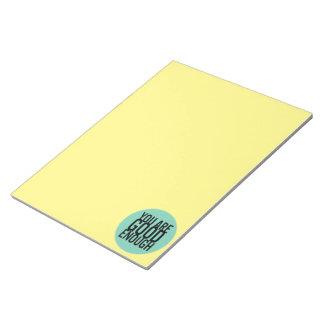 Usted es bastante bueno (elija su propio color) blocs de papel
