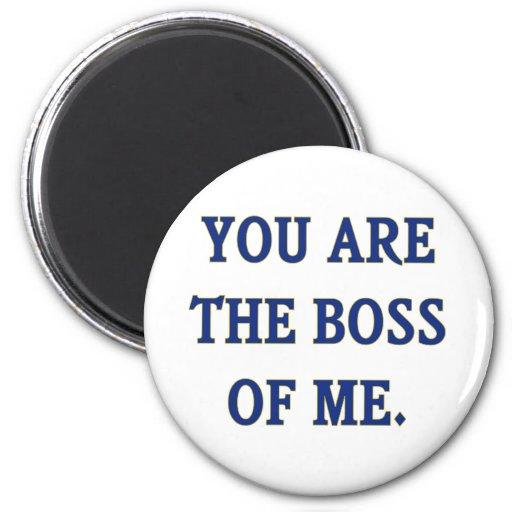 Usted es Boss de mí Imán De Nevera