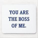 Usted es Boss de mí Tapetes De Ratón