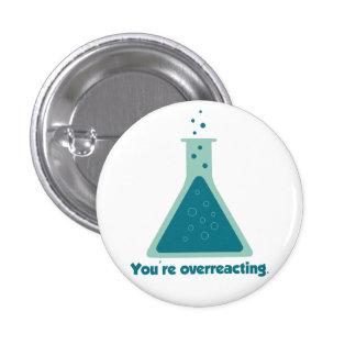 Usted es cubilete Overreacting de la ciencia de la Pin Redondo De 1 Pulgada