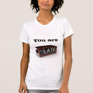 Usted es demasiado atrasado camisetas