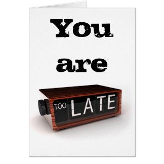 Usted es demasiado atrasado - tarjeta de felicitac