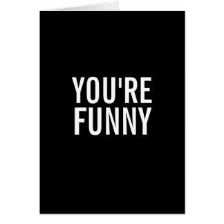 Usted es divertido, no la manera que usted piensa  tarjeta de felicitación
