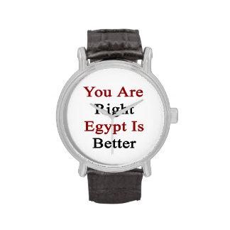 Usted es Egipto derecho es mejor Relojes De Pulsera