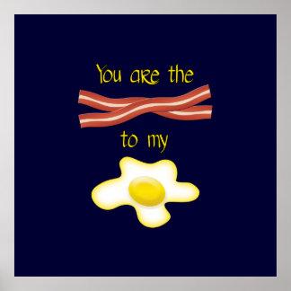 Usted es el tocino a mi huevo poster