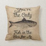 Usted es el único pescado en el mar para mí arpill almohada