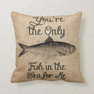 Usted es el único pescado en el mar para mí cojín