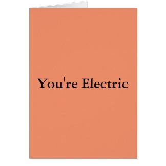 Usted es eléctrico tarjeta de felicitación