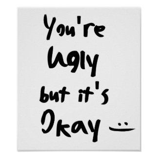 Usted es feo pero es aceptable póster