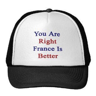 Usted es Francia derecha es mejor Gorro