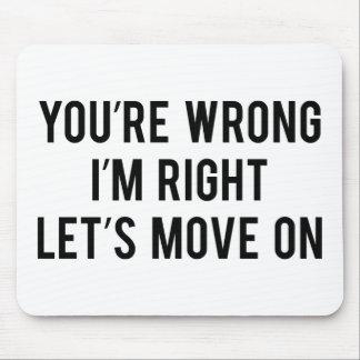 Usted es incorrecto. Tengo razón. Movámosnos encen Tapete De Ratones