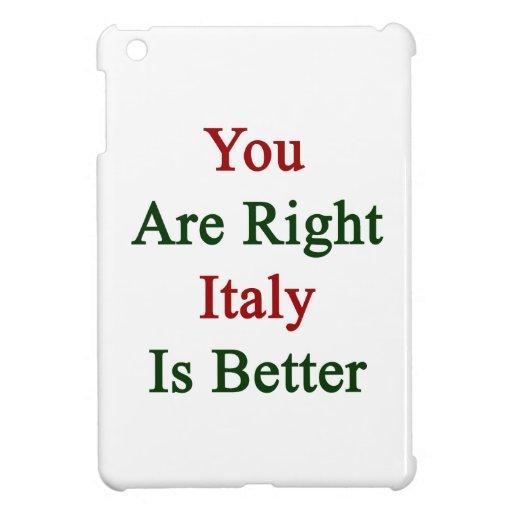 Usted es Italia derecha es mejor