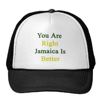 Usted es Jamaica derecha es mejor Gorro