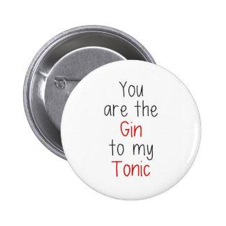 Usted es la ginebra a mi tónico pin redondo de 2 pulgadas
