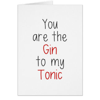 Usted es la ginebra a mi tónico tarjeta de felicitación