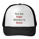 Usted es Marruecos derecho es mejor Gorra
