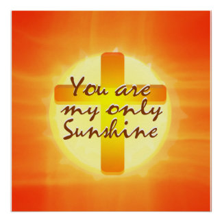 Usted es mi solamente sol con la cruz posters