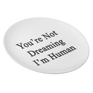 Usted es no soñando yo es humano plato de cena