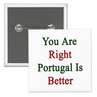 Usted es Portugal derecho es mejor Pin