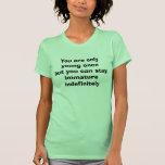Usted es solamente joven una vez pero - modificado camiseta