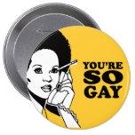 USTED es TAN GAY Pin
