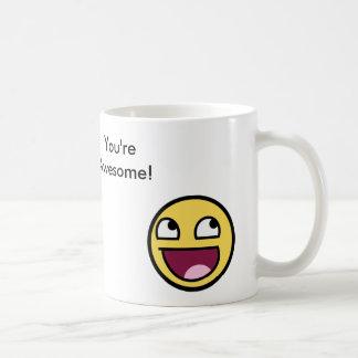 """¡""""Usted es"""" taza impresionante!"""